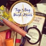 Top 3 Bag Must-Haves