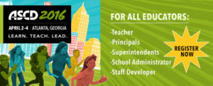 The ASCD Conference will be held April 3-6 2016 in Atlanta, GA