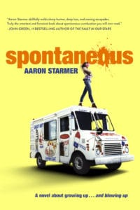 Spontaneous by Aaron Starmer is the story of Mara Carlyle's senior year, which starts off with a bang when one of her classmates spontaneously combusts during third period – and turns into a yearlong roller coaster as more students go pop.